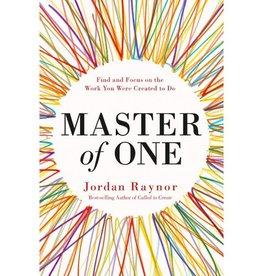 Master of One Find and Focus on the Work You Were Created to Do