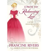 Francine Rivers A Path to Redeeming Love: A Forty-Day Devotional