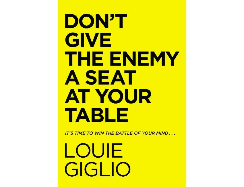 Louie Giglio Don't Give the Enemy a Seat at Your Table