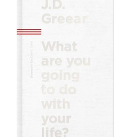 J.D. Greear What Are You Going To Do With Your Life?