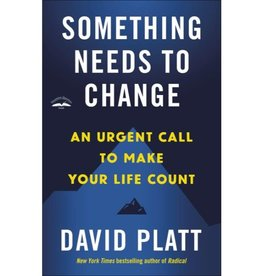 David Platt Something Needs to Change: An Urgent Call to Make Your Life Count