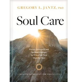 Gregory Jantz Soul Care: Prayers, Scriptures, and Spiritual Practices for When You Need Hope the Most