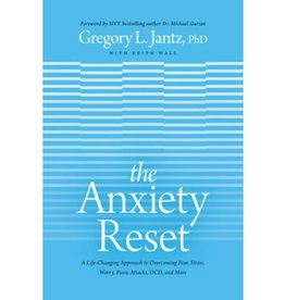 Gregory Jantz The Anxiety Reset: A Life-Changing Approach to Overcoming Fear, Stress, Worry, Panic Attacks, OCD and More