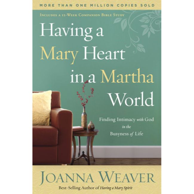 Joanna Weaver Having A Mary Heart In A Martha World: Finding Intimacy with God in the Busyness of Life