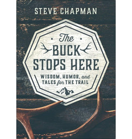 Steve Chapman The Buck Stops Here: Wisdom, Humor, and Tales for the Trail