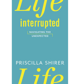Priscilla Shirer Life Interrupted: Navigating the Unexpected