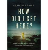 Christine Caine How Did I Get Here?