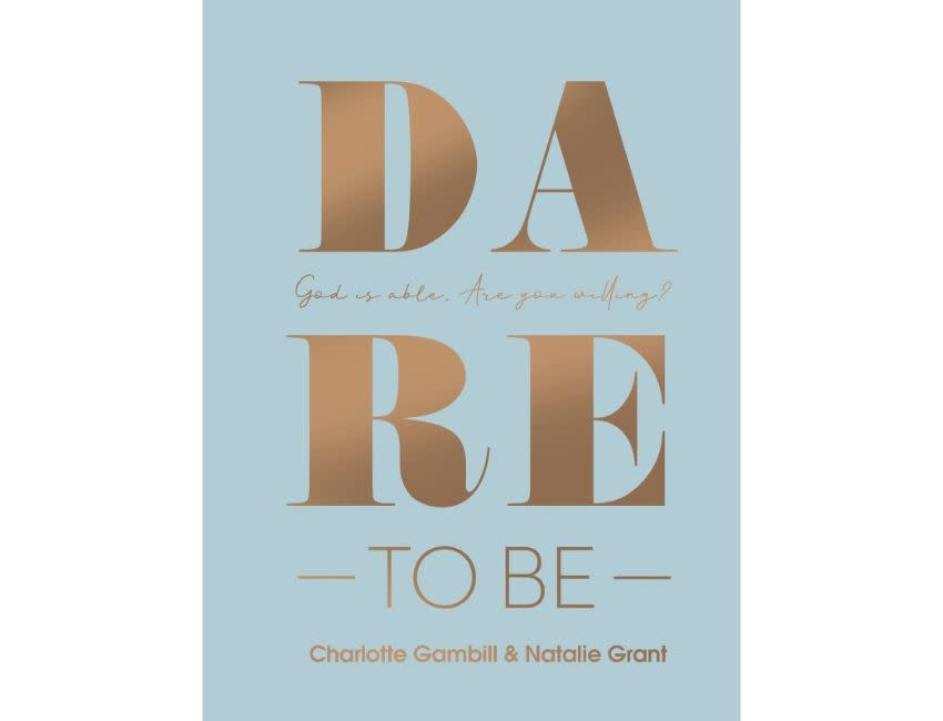 Charlotte Gambill Dare to Be: God Is Able. Are You Willing?