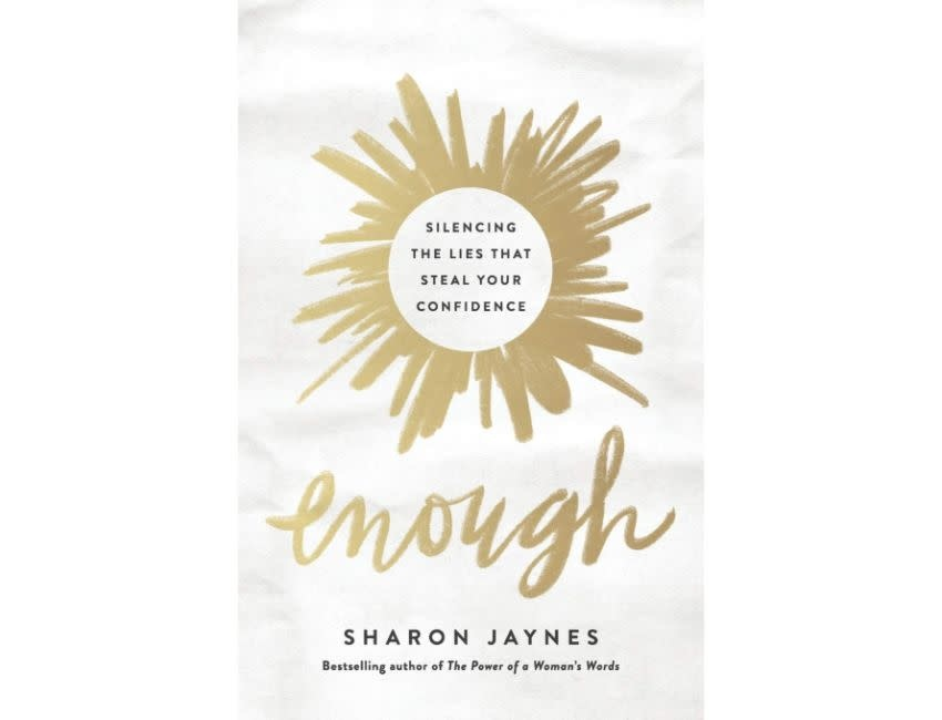 Sharon Jaynes Enough: Silencing the Lies That Steal Your Confidence