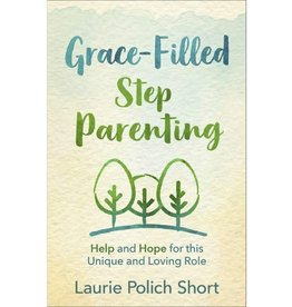 Grace-Filled Stepparenting: Help and Hope for This Unique and Loving Role