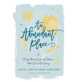 Kathi Lipp An Abundant Place: Daily Retreats for the Woman Who Can't Get Away