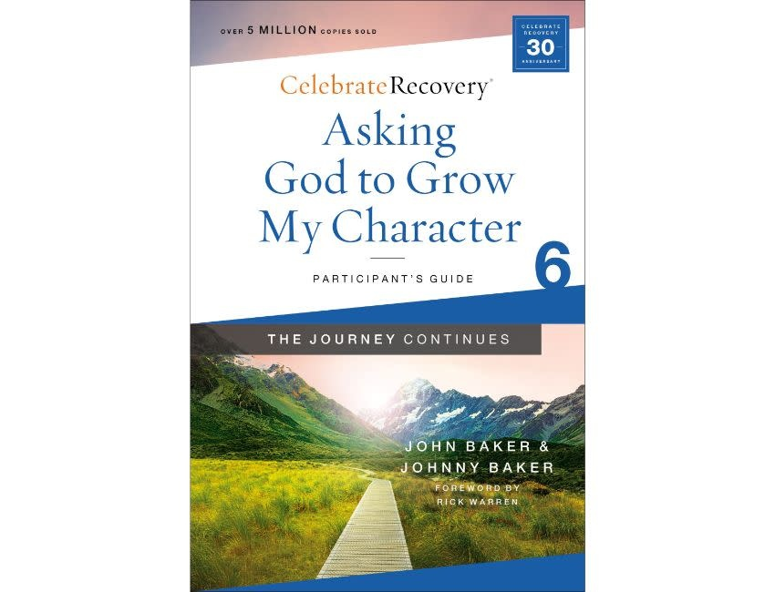 John Baker Asking God to Grow My Character: The Journey Continues, Participant's Guide 6