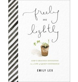 Freely and Lightly: God's Gracious Invitation to a Life of Quiet Confidence