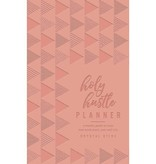 Holy Hustle Planner: A Weekly Guide to Your Best Work-Hard, Rest-Well Life