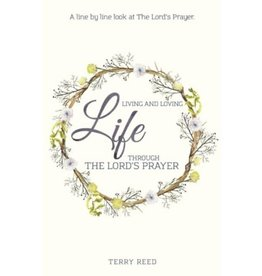 Terry Reed Living And Loving Life Through The Lord's Prayer