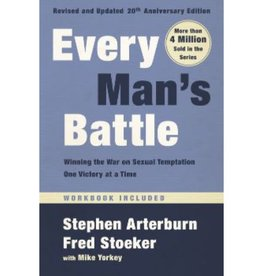 Stephen Arterburn Every Man's Battle, Revised and Updated 20th Anniversary Edition: Winning the War on Sexual Temptation One Victory at a Time