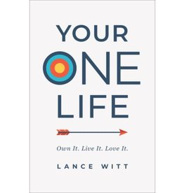 Lance Witt Your One Life: Own It. Live It. Love It.