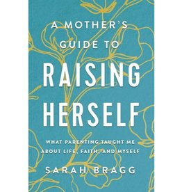 Mother's Guide to Raising Herself
