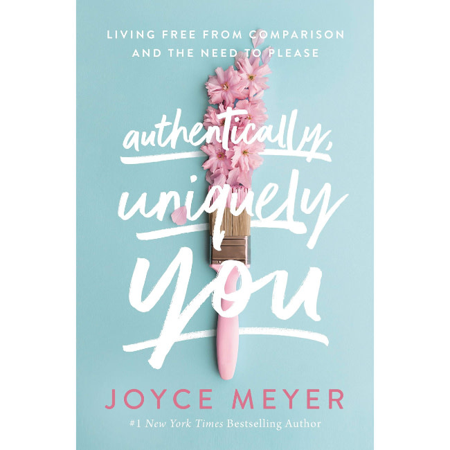 Joyce Meyer Authentically, Uniquely You: Living Free from Comparison and the Need to Please