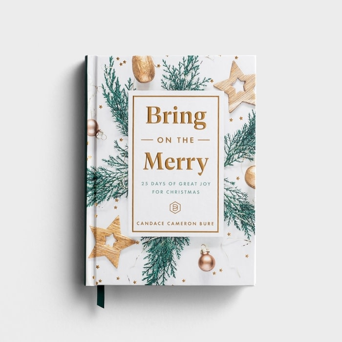 Candace Cameron Bure Bring On The Merry: 25 Days of Great Joy for Christmass