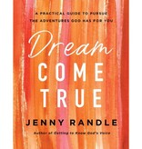 Dream Come True: A Practical Guide to Pursue the Adventures God Has for You