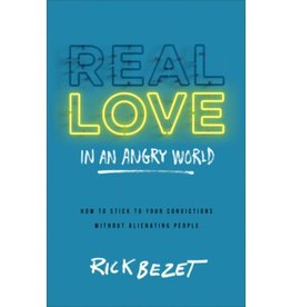 Rick Bezet Real Love in an Angry World: How to Stick to Your Convictions Without Alienating People
