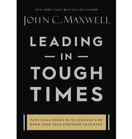 John Maxwell Leading In Tough Times