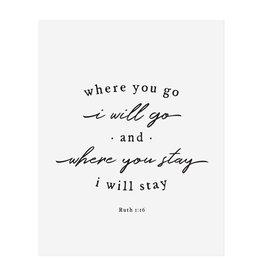 Where You Go I Will Go Print