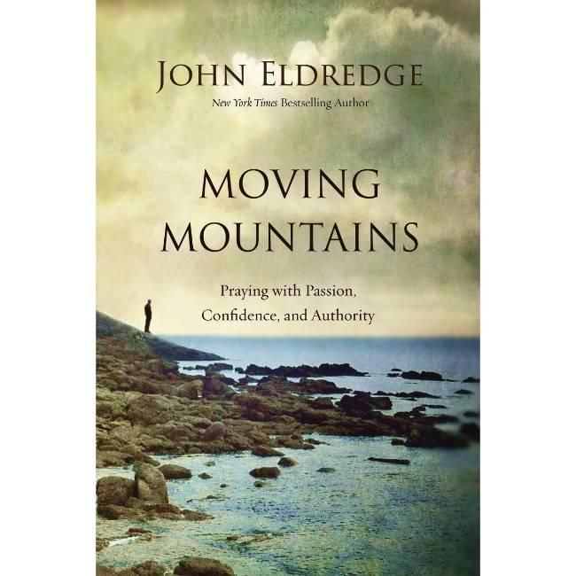 John Eldredge Moving Mountains