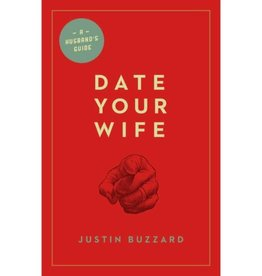Justin Buzzard Date Your Wife