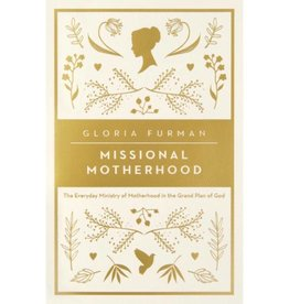 GLORIA FURMAN Missional Motherhood