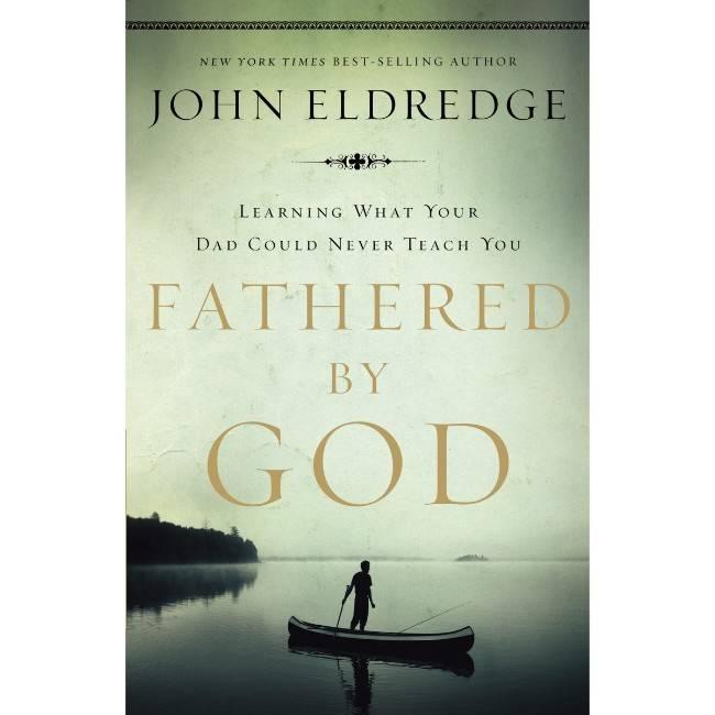 John Eldredge Fathered By God