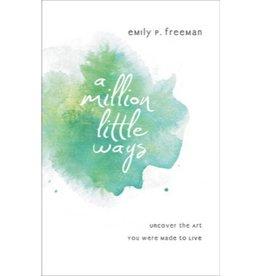 EMILY P FREEMAN A Million Little Ways
