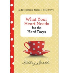 HOLLY GERTH What Your Heart Needs For The Hard Days