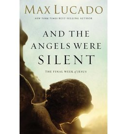MAX LUCADO And The Angels Were Silent