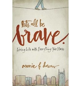ANNIE F DOWNS Let's All Be Brave