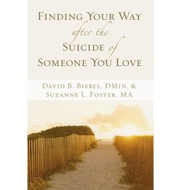 DAVID B BEIBEL Finding Your Way After The Suicide Of Someone You Love