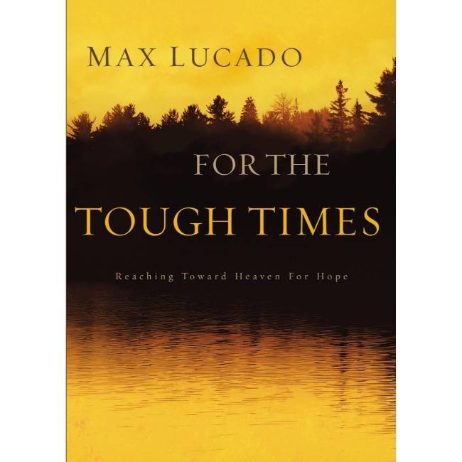 Max Lucado For The Tough Times