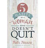 NICKI KOZIARZ 5 Habits Of A Woman Who Doesn't Quit