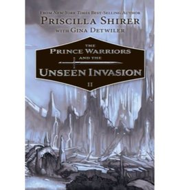 PRISCILLA SHIRER The Prince Warriors And The Unseen Invasion - Book II