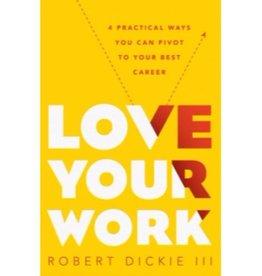 ROBERT DICKIE III Love Your Work