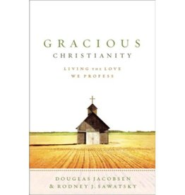 DOUGLAS JACOBSEN Gracious Christianity: Living the Love We Profess