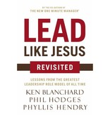 KEN BLANCHARD AND PHIL HODGES Lead Like Jesus Revisited