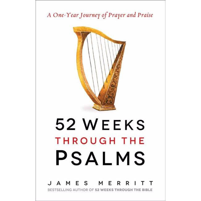 James Merritt 52 Weeks Through The Psalms: A One-Year Journey of Prayer and Praise