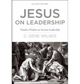 C. GENE WILKES Jesus On Leadership