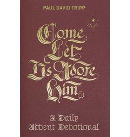 PAUL DAVID TRIPP Come, Let Us Adore Him: A Daily Advent Devotional