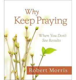 Robert Morris Why Keep Praying