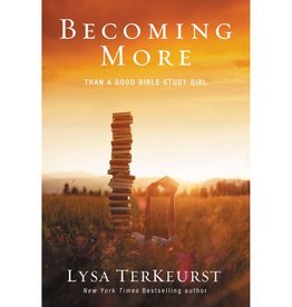 LYSA TERKEURST Becoming More Than A Good Bible Study Girl