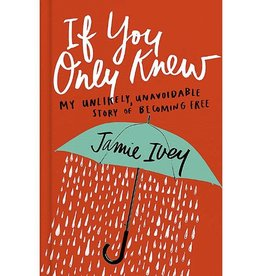 JAMIE IVEY If You Only Knew: My Unlikely, Unavoidable Story of Becoming Free