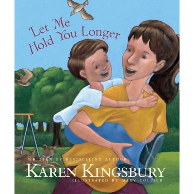 Karen Kingsbury Let Me Hold You Longer